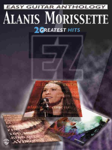Alanis Morissette -- Easy Guitar Anthology: 20 Greatest Hits (Easy (EZ) Guitar Anthology)
