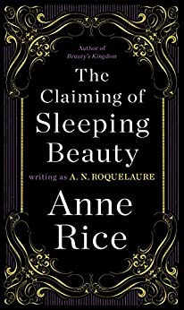 The Claiming of Sleeping Beauty: A Novel (Sleeping Beauty Trilogy Book 1) by [Roquelaure, A. N., Rice, Anne]