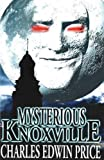 Front cover for the book Mysterious Knoxville by Charles Edwin Price