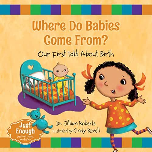 Where Do Babies Come From?: Our First Talk About Birth (Just Enough Difficult Topics Made Easy)