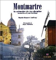 Montmartre. La mémoire de tes chemins : memories of your heritage par Marie-France Auffray