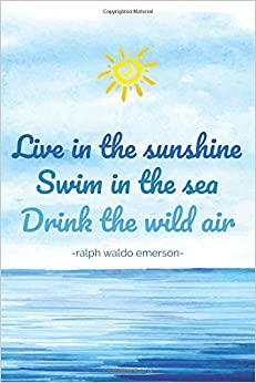 Live In The Sunshine, Swim In The Sea, Drink The Wild Air (6x9 Journal): Lined Writing Notebook with Emerson Quote, 120 Pages -- Blue Ocean Watercolor