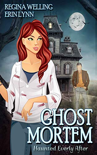 Ghost Mortem (Haunted Everly After Book 1) by [Welling, ReGina, Lynn, Erin]