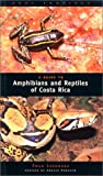 A Guide to Amphibians and Reptiles of Costa Rica