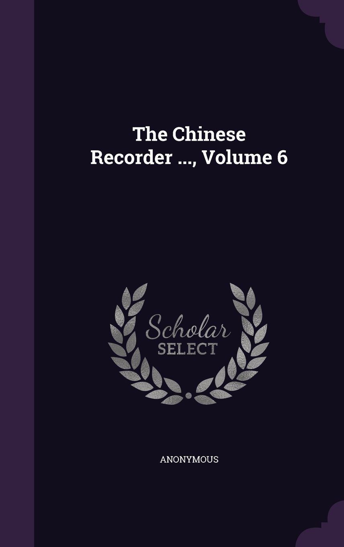 Read Online The Chinese Recorder ..., Volume 6 pdf epub