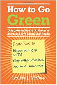 How To Go Green Going Green Tips To Go Green At Home And