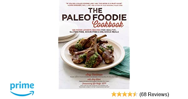 The paleo foodie cookbook 120 food lovers recipes for healthy the paleo foodie cookbook 120 food lovers recipes for healthy gluten free grain free delicious meals arsy vartanian amy kubal forumfinder Choice Image