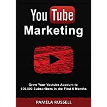 YouTube Marketing: Grow your Youtube Channel to 100,000 Subscribers in the first 6 Months