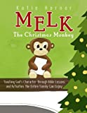 Melk, the Christmas Monkey: Teaching God's Character through Bible Lessons and Activities the Entire Family Can Enjoy