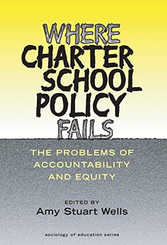 Where Charter School Policy Fails: The Problems of Accountability and Equity (Sociology of Education Series)