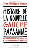 Histoire de la nouvelle gauche paysanne : Des contestations des années 1960 à la Confédération paysanne par Martin