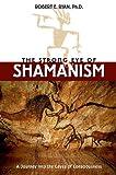 The Strong Eye of Shamanism, Robert E. Ryan, 0892817097