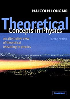 Theoretical Concepts in Physics: An Alternative View of Theoretical Reasoning in Physics de [Longair, Malcolm S.]