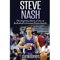 Steve Nash: The Inspiring Story of One of Basketball's Greatest Point Guards