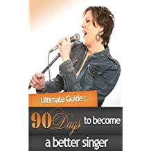 How To Become A Better Singer In Just 90 Days Using An Insider's Action Plan To Increase Range, Clarity, And Quality