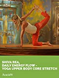 Shiva Rea, Daily Energy Flow - Yoga Upper Body Core Stretch