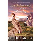 A Debutante for the Rancher: A Christian Historical Romance Novel (Colorado Reborn Book 2)