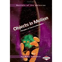 Secrets of the Universe: Objects in Motion: Principles of Classical Mechanics (Secrets of Science)