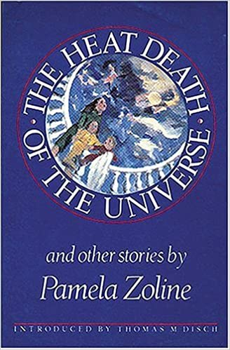 The Heat Death Of The Universe And Other Stories Pamela Zoline 9780914232889 Amazon Com Books