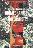 img - for Selected Works on Biomechanics and Aeroelasticity: Part A (Advanced Series in Biomechanics, Vol. 1) book / textbook / text book