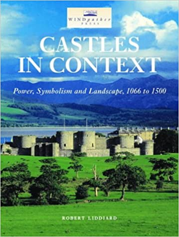 Castles in Context: Power, Symbolism and Landscape, 1066 to 1500