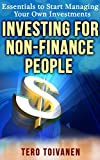 Investing for Non-Finance People: Essentials to Start Managing Your Own Investments