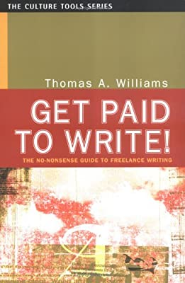 Get Paid to Write!: The No-Nonsense Guide to Freelance Writing
