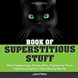 img - for Book of Superstitious Stuff: Weird Happenings, Wacky Rites, Frightening Fears, Mysterious Myths & Other Bizarre Beliefs (The Stuff) book / textbook / text book