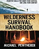 Wilderness Survival Handbook: Primitive Skills for Short-Term Survival and Long-Term Comfort (International Marine-RMP)