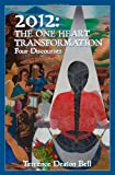 2012: the One Heart Transformation, Four Discourses, Terrence Bell, 0615456146
