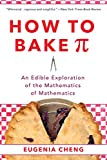 img - for How to Bake Pi: An Edible Exploration of the Mathematics of Mathematics book / textbook / text book