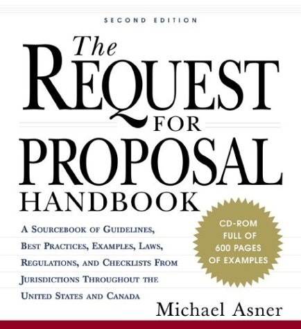 The Request for Proposal Handbook: A Sourcebook of Guidelines , Best Practices, Examples, Laws, Regulations, and Checklists from Jurisdictions Throughout the United States and Canada