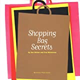 Shopping Bag Secrets: The Most Irresistible Bags from the Worlds Most Unique Stores (Universe of Fashion)