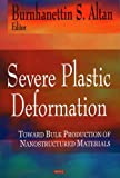 Severe Plastic Deformation : Toward Bulk Production of Nanostructured Materials, Altan, Burhanettin, 1594545081
