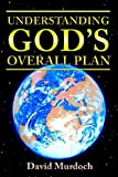 Understanding God's Overall Plan, David Murdoch, 0976131749
