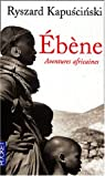 Ebène - Aventures africaines par Kapuscinski