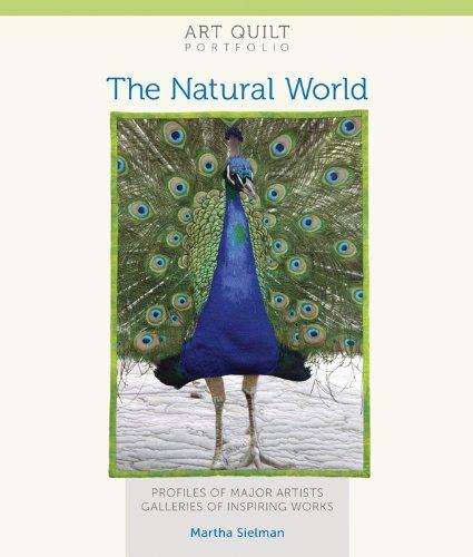 Art Quilt Portfolio: The Natural World: Profiles of Major Artists, Galleries of Inspiring Works