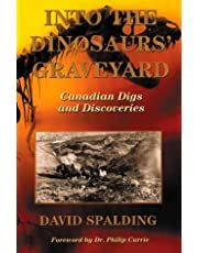 Into The Dinosaurs' Graveyard: Canadian Digs and Discoveries