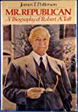 Mr. Republican: A Biography of Robert A. Taft