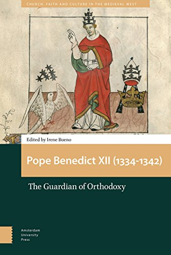 Pope Benedict XII (1334-1342): The Guardian of Orthodoxy (Church, Faith and Culture in the Medieval West)