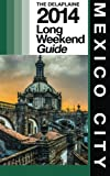 MEXICO CITY - the Delaplaine 2014 Long Weekend Guide, Andrew Delaplaine, 1499308590