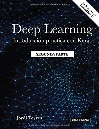 DEEP LEARNING Introducción práctica con Keras  (SEGUNDA PARTE) (WATCH THIS SPACE) por Dr Jordi Torres
