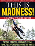 This is Madness: A Family Travel Guide! - The Daily Journals from a Family's Adventure Travel Around the World