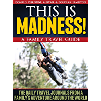 This is Madness: A Family Travel Guide! - The Daily Journals from a Family's Adventure Travel Around the World (English Edition)