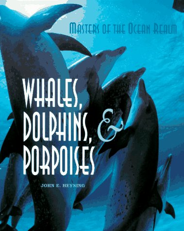 Masters of the Ocean Realm: Whales, Dolphins, and Porpoises (The Natural History Of Whales And Dolphins)