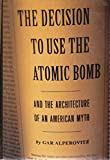 The Decision to Use the Atomic Bomb and the Architecture of an American Myth