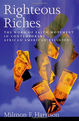 Righteous Riches: The Word of Faith Movement in Contemporary African American Religion