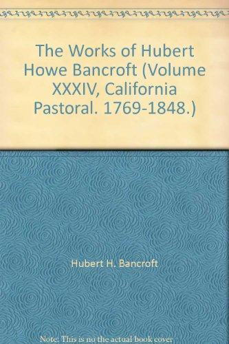 Howe Bancroft (Volume XXXIV, California Pastoral. 1769-1848.) ()