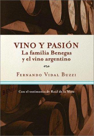 Vino y Pasion: La Familia Benegas y El Vino Argentino (Spanish Edition) pdf epub