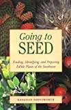 img - for Going to Seed: Finding, Identifying, and Preparing Edible Plants of the Southwest book / textbook / text book